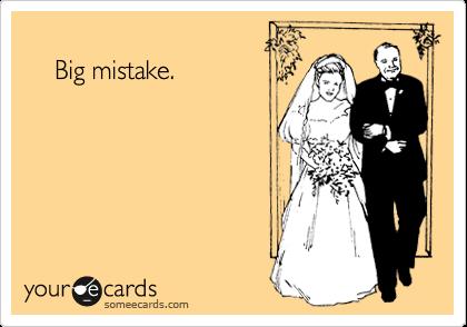 Big mistake.