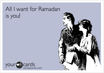 All I want for Ramadan is you!