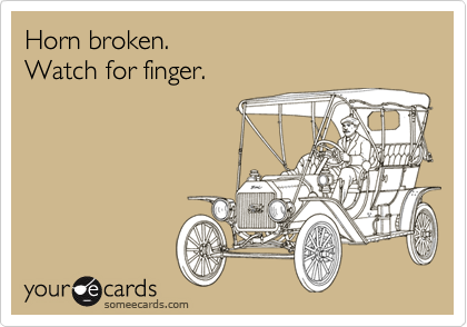 Horn broken.  Watch for finger.