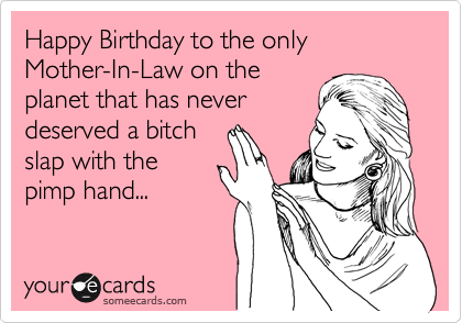 Funny Birthday Ecard: Happy Birthday to the only Mother-In-Law on the
