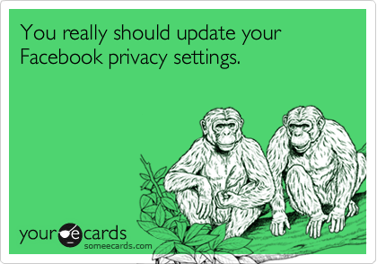 You really should update your Facebook privacy settings.