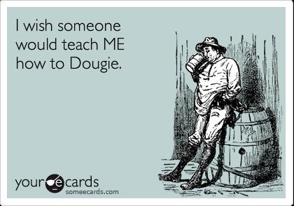 I wish someone would teach ME how to Dougie.