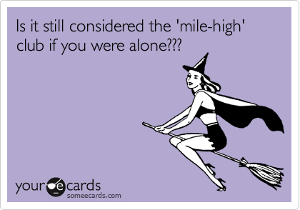 Is it still considered the 'mile-high' club if you were alone???
