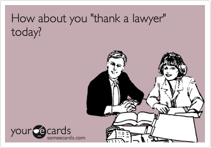 "How about you ""thank a lawyer"" today?"
