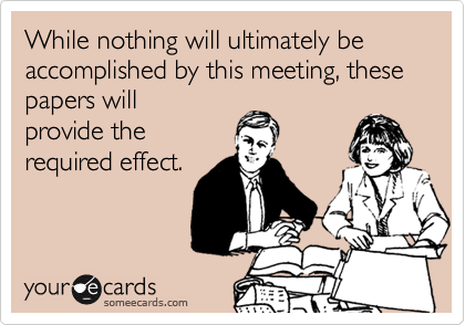 While nothing will ultimately be accomplished by this meeting, these papers will provide the required effect.