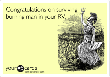 Congratulations on surviving burning man in your RV.