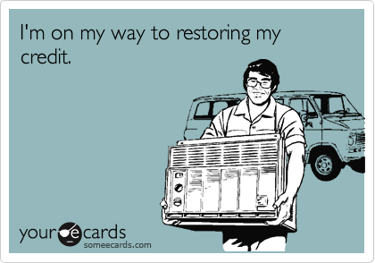 I'm on my way to restoring my credit.
