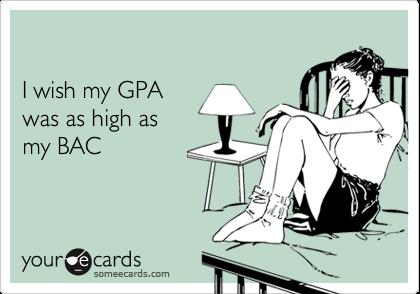 I wish my GPA was as high as my BAC