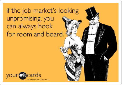 if the job market's looking unpromising, you can always hook for room and board.