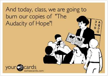 "And today, class, we are going to burn our copies of  ""The Audacity of Hope""!"