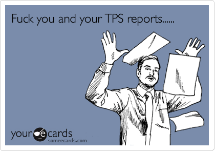 Fuck you and your TPS reports......
