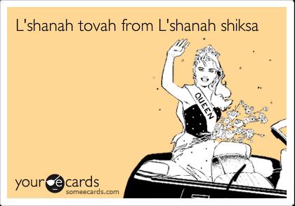 L'shanah tovah from L'shanah shiksa