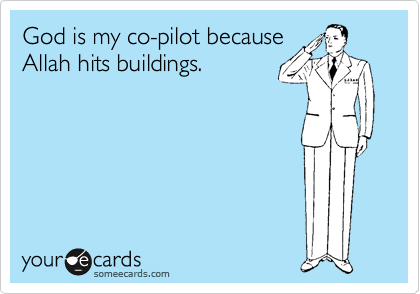 God is my co-pilot because Allah hits buildings.