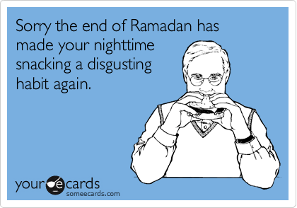 Sorry the end of Ramadan has made your nighttime snacking a disgusting habit again.