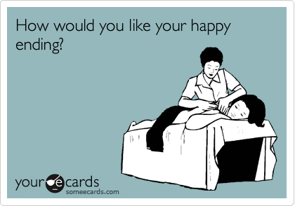How would you like your happy ending?