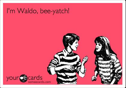 I'm Waldo, bee-yatch!