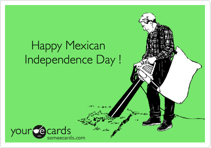Happy Mexican     Independence Day !