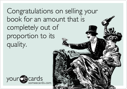Congratulations on selling your book for an amount that is completely out of proportion to its quality.