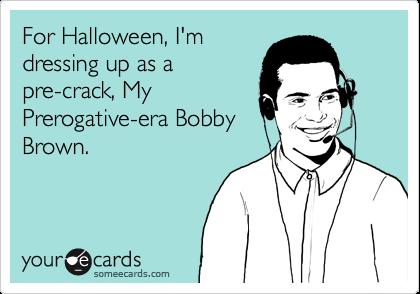 For Halloween, I'm dressing up as a pre-crack, My Prerogative-era Bobby Brown.
