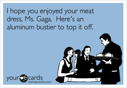I hope you enjoyed your meat dress, Ms. Gaga.  Here's an aluminum bustier to top it off.