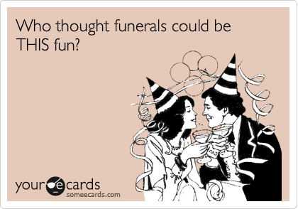 Who thought funerals could be THIS fun?