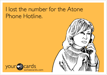 I lost the number for the Atone Phone Hotline.
