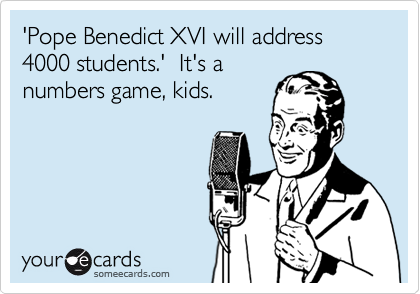 'Pope Benedict XVI will address 4000 students.'  It's a numbers game, kids.