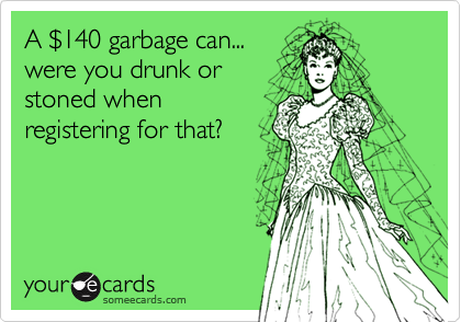 A %24140 garbage can...  were you drunk or stoned when registering for that?