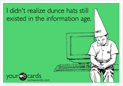 I didn't realize dunce hats still existed in the information age.
