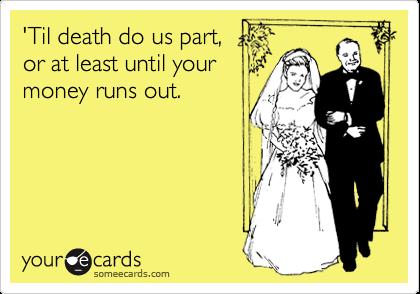 'Til death do us part, or at least until your money runs out.