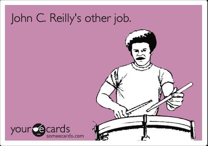 John C. Reilly's other job.