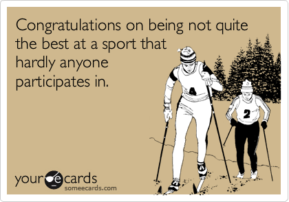 Congratulations on being not quite the best at a sport that hardly anyone participates in.