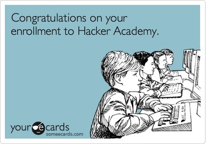 Congratulations on your enrollment to Hacker Academy.