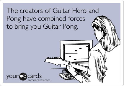 The creators of Guitar Hero and Pong have combined forces to bring you Guitar Pong.