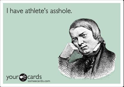 I have athlete's asshole.