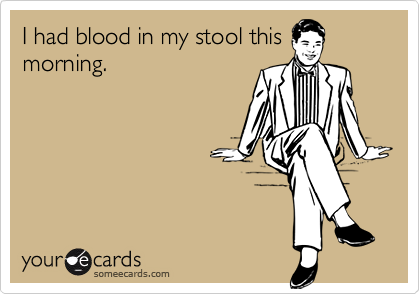 I had blood in my stool this morning.