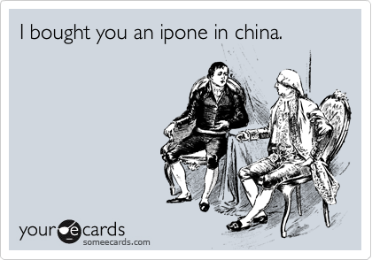 I bought you an ipone in china.