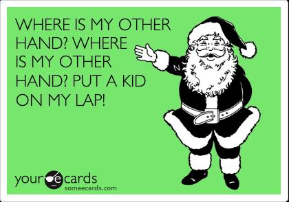 WHERE IS MY OTHER HAND? WHERE IS MY OTHER HAND? PUT A KID ON MY LAP!