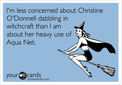 I'm less concerned about Christine O'Donnell dabbling in witchcraft than I am about her heavy use of Aqua Net.