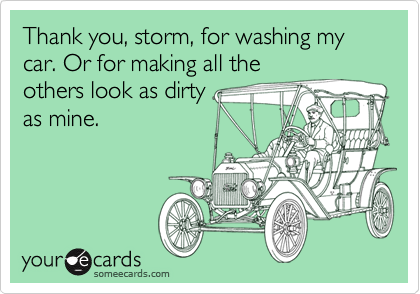 Thank you, storm, for washing my car. Or for making all the others look as dirty as mine.