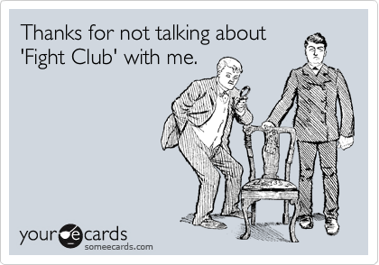 Thanks for not talking about 'Fight Club' with me.