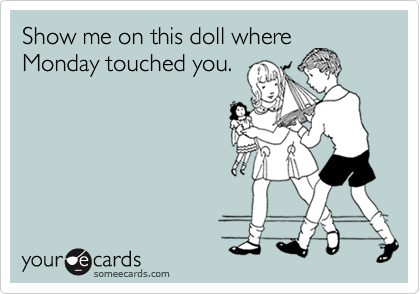 Show me on this doll where Monday touched you.