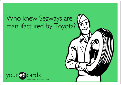Who knew Segways are manufactured by Toyota?