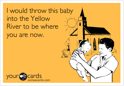I would throw this baby into the Yellow  River to be where you are now.