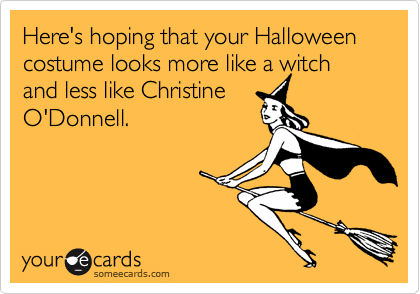 Here's hoping that your Halloween costume looks more like a witch and less like Christine O'Donnell.