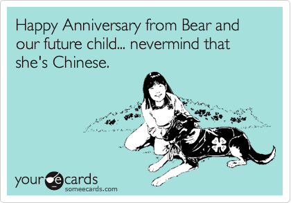 Happy Anniversary from Bear and our future child... nevermind that she's Chinese.