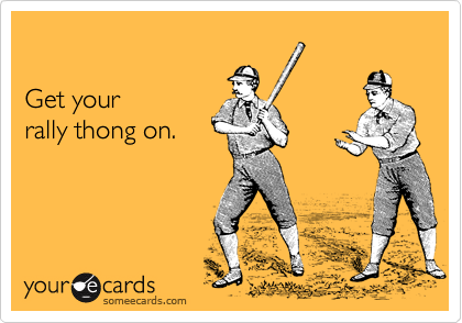 Funny Sports Ecard: Get your rally thong on.