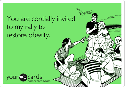 You are cordially invited to my rally to restore obesity Lunch