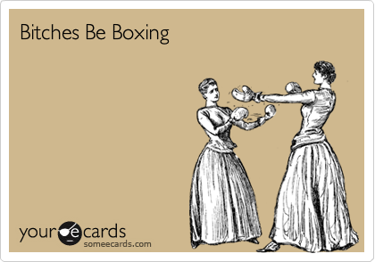 Bitches Be Boxing
