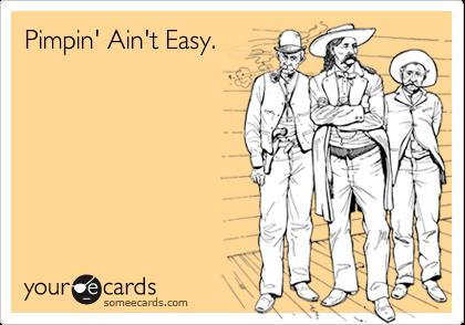 Pimpin' Ain't Easy.